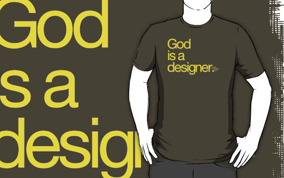 'God Is a Designer. ' T-Shirt by djsoundwa
