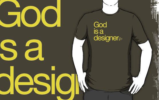 'God Is a Designer. ' T-Shirt by djsoundwa